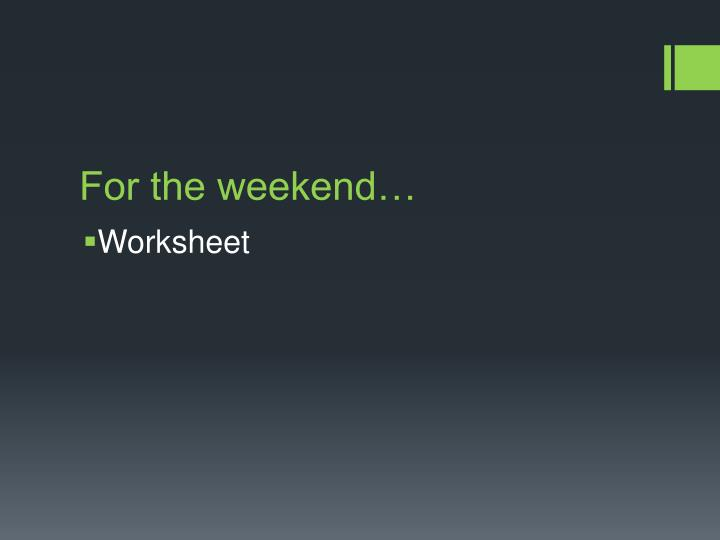 For the weekend…