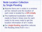 node loca tion collection by single flooding
