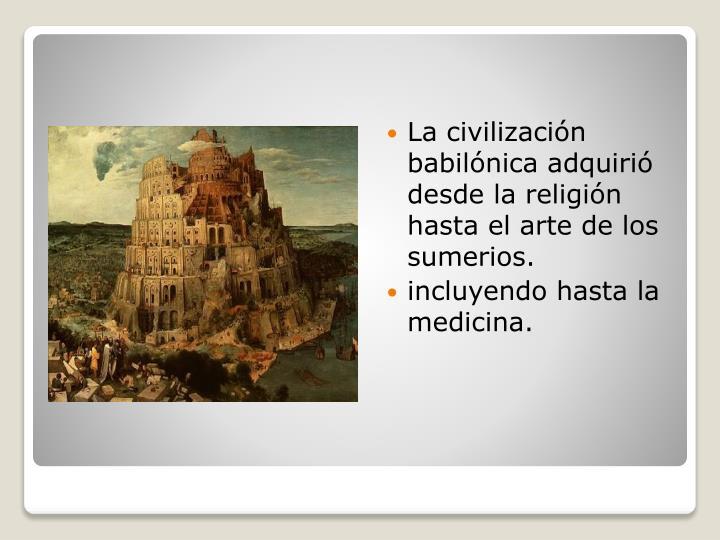 La civilización babilónica adquirió desde la religión hasta el arte de los sumerios.