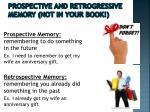 prospective and retrogressive memory not in your book
