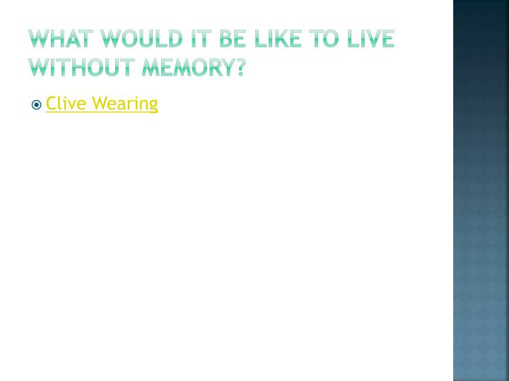 What would it be like to live without memory?