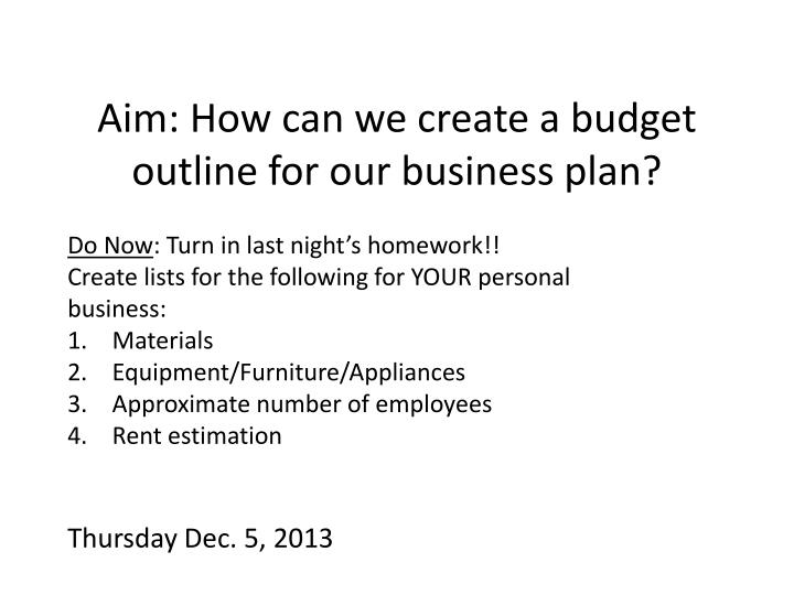 aim how can we create a budget outline for our business plan n.