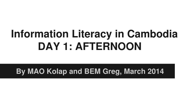information literacy in cambodia day 1 afternoon n.