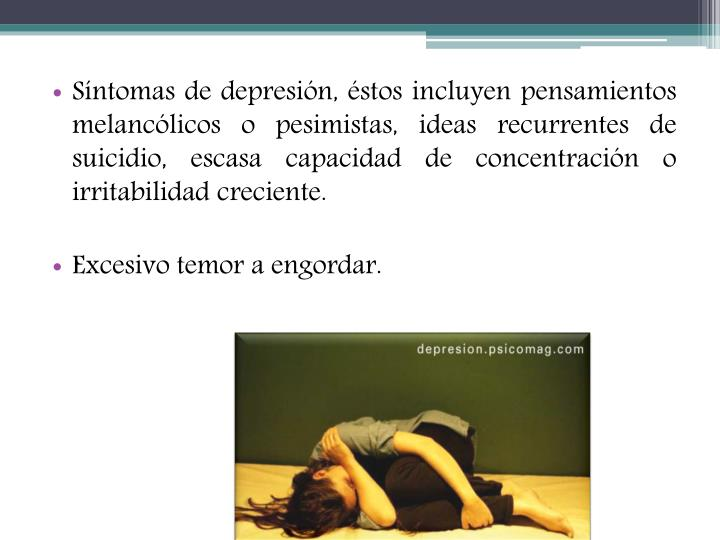 Síntomas de depresión, éstos incluyen pensamientos melancólicos o pesimistas, ideas recurrentes de suicidio, escasa capacidad de concentración o irritabilidad creciente.