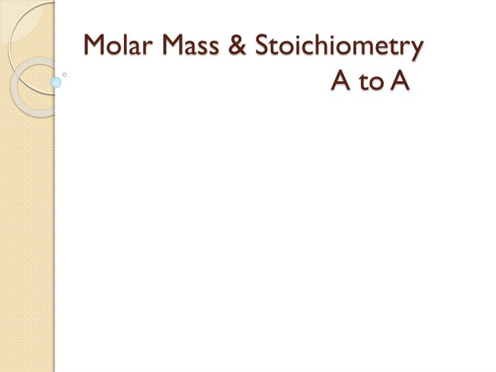 molar mass stoichiometry a to a n.