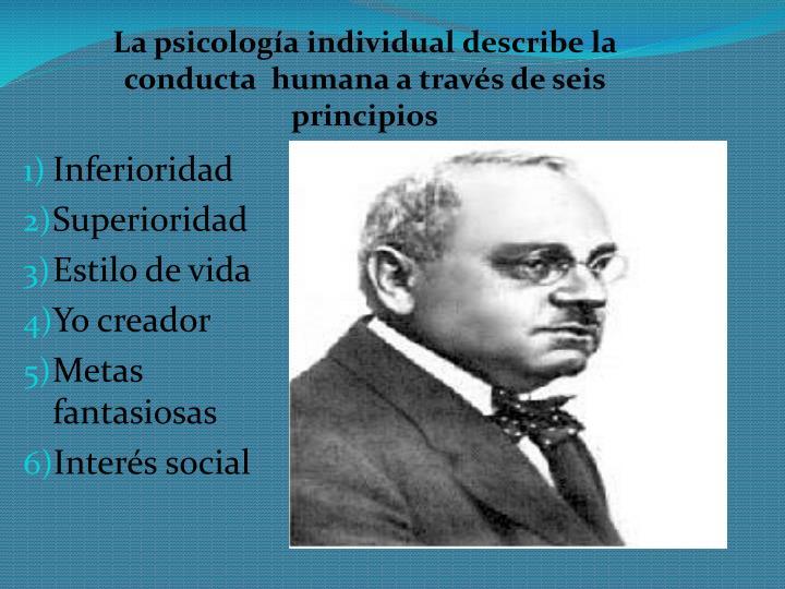 La psicología individual describe la conducta  humana a través de seis principios