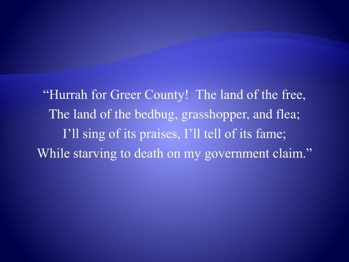 """Hurrah for Greer County!  The land of the free,"