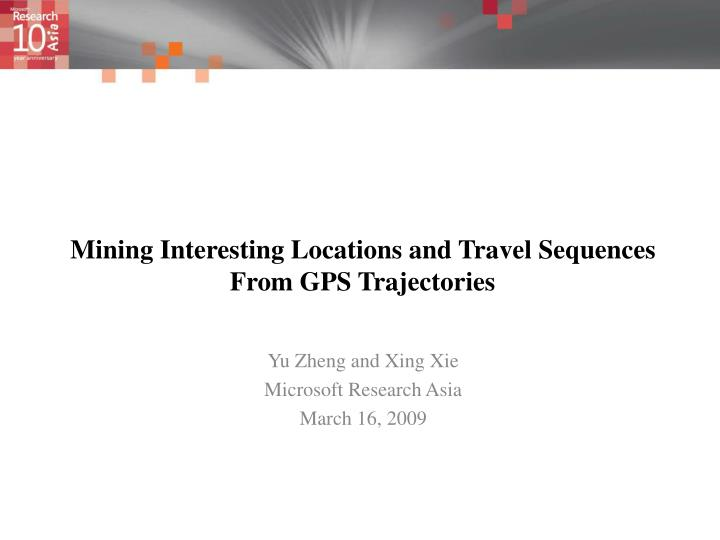 mining interesting locations and travel sequences from gps trajectories n.