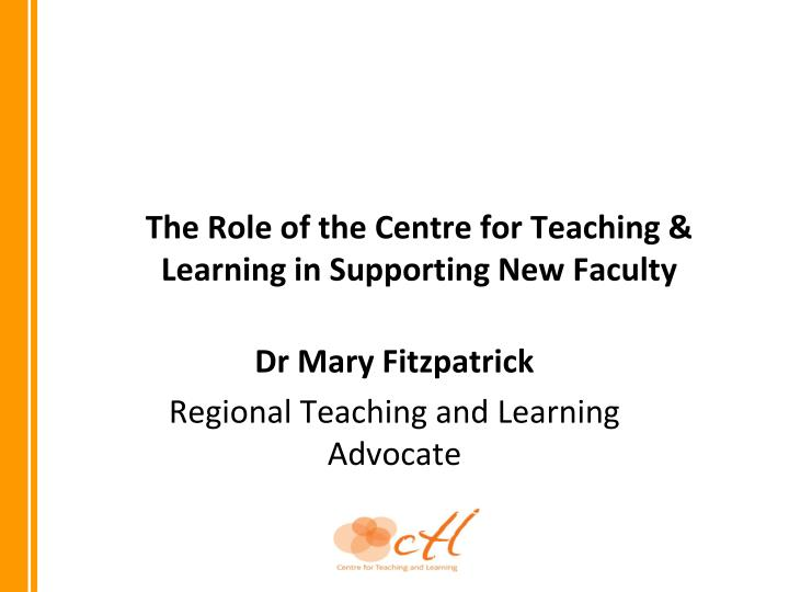 the role of the centre for teaching learning in supporting new faculty n.