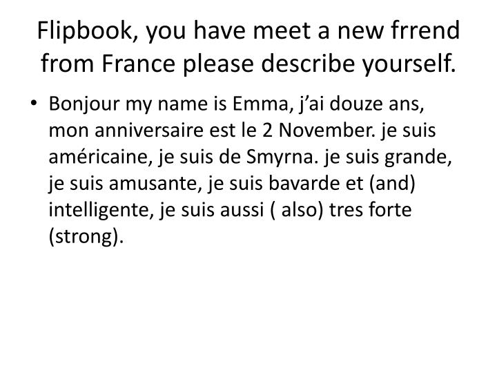 Flipbook you have meet a new frrend from france please describe yourself