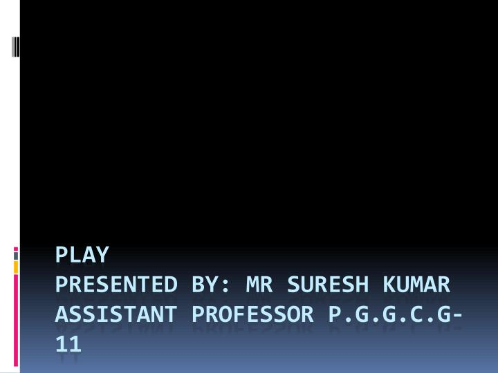 play presented by mr suresh kumar assistant professor p g g c g 11 n.