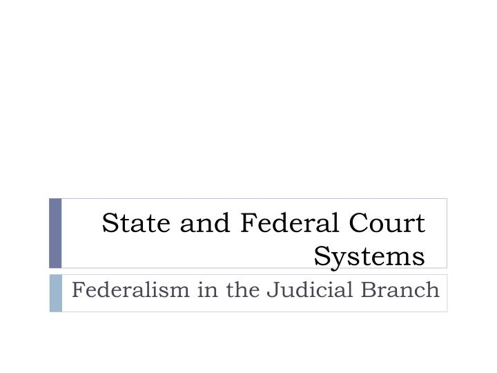 state and federal court systems n.