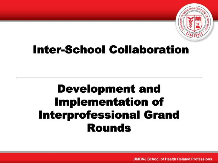 inter school collaboration development and implementation of interprofessional grand rounds n.