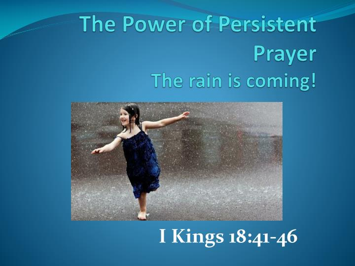 the power of persistent prayer the rain is coming n.