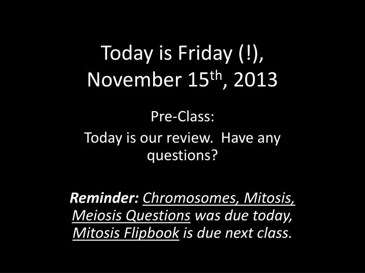 today is friday november 15 th 2013 n.