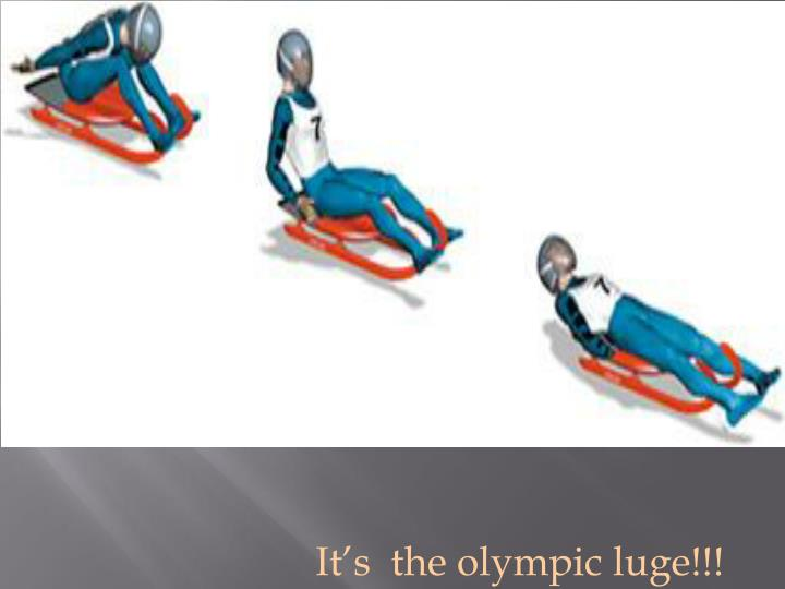 it s the olympic luge n.