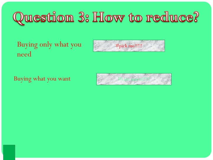 Question 3: How to reduce?