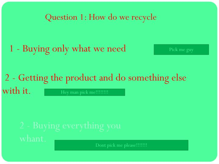 Question 1: How do we recycle