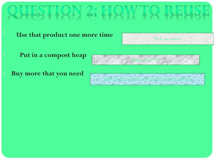 Question 2: how to reuse