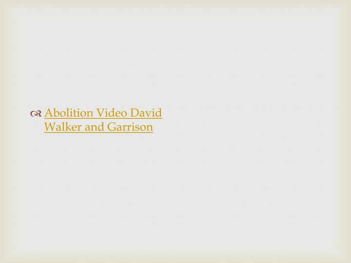 Abolition Video David Walker and Garrison