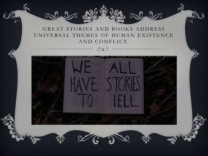 Great stories and books address universal themes of human existence and conflict