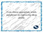 i can choose appropriate words and phrases to express my ideas clearly