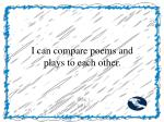 i can compare poems and plays to each other
