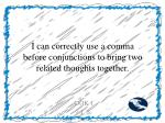i can correctly use a comma before conjunctions to bring two related thoughts together