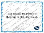 i can describe the purpose of the poem or plays that i read