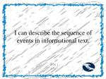 i can describe the sequence of events in informational text