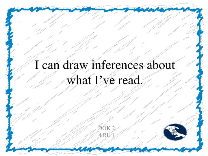 i can draw inferences about what i ve read n.