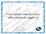 i can explain events in a story with evidence to support it