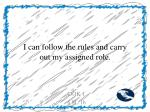 i can follow the rules and carry out my assigned role