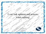 i can link opinion and reasons when writing