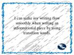 i can make my writing flow smoothly when writing an informational piece by using transition words