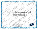 i can read with purpose and understanding