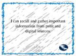i can recall and gather important information from print and digital sources