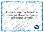 i can use a variety of transitional words and phrases to organize the sequence of events