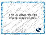 i can use correct verb tense when speaking and writing