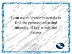 i can use reference materials to find the pronunciation and meaning of key words and phrases
