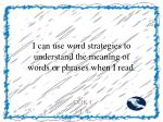 i can use word strategies to understand the meaning of words or phrases when i read