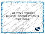 i can write a concluding paragraph to support my opinion when writing