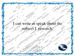 i can write or speak about the subject i research