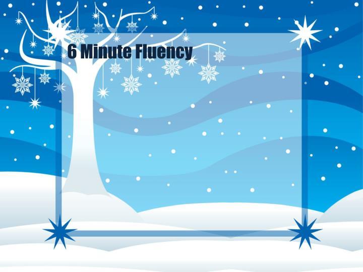 6 minute fluency