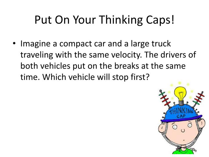 Put on your thinking caps
