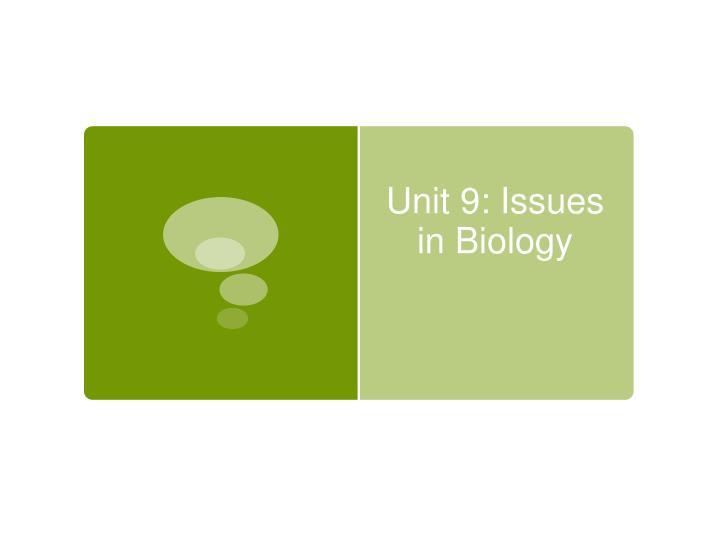 unit 9 issues in biology n.