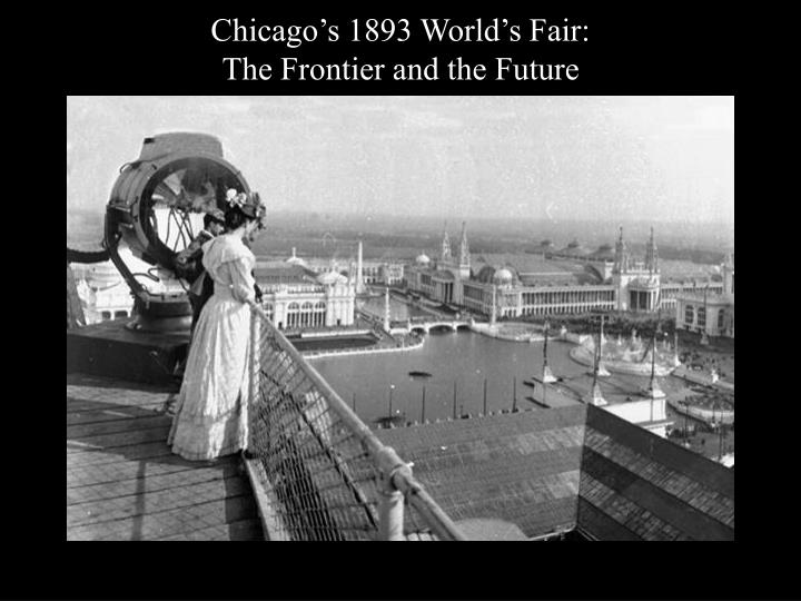 chicago s 1893 world s fair the frontier and the future n.