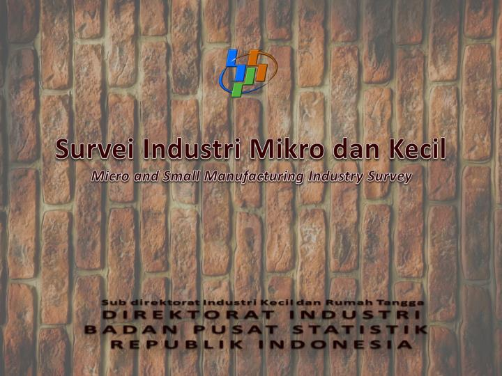 survei industri mikro dan kecil micro and small manufacturing industry survey n.