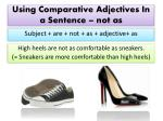 using comparative adjectives in a sentence not as
