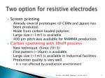 two option for resistive electrodes